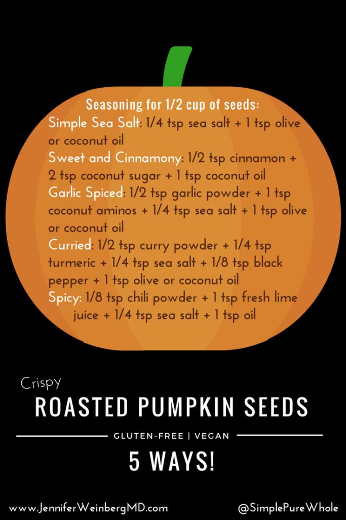 What to do with all those Pumpkin Seeds? Crunchy Roasted Pumpkin Seeds 5 Ways #pumpkin #seeds #pumpkinseeds #recipe #gliutenfree #vegan #halloween #healthy #healthyrecipe www.JenniferWeinbergMD,com/blog