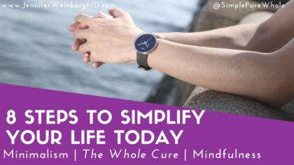 This Whole Cure Wellness Wednesday will inspire you with8 Steps to Simplify Your Life Today! www.jenniferweinbergmd.com/blog #stress #stressmanagement #mindfulness #mindful #yoga #meditation #meditate #yogi